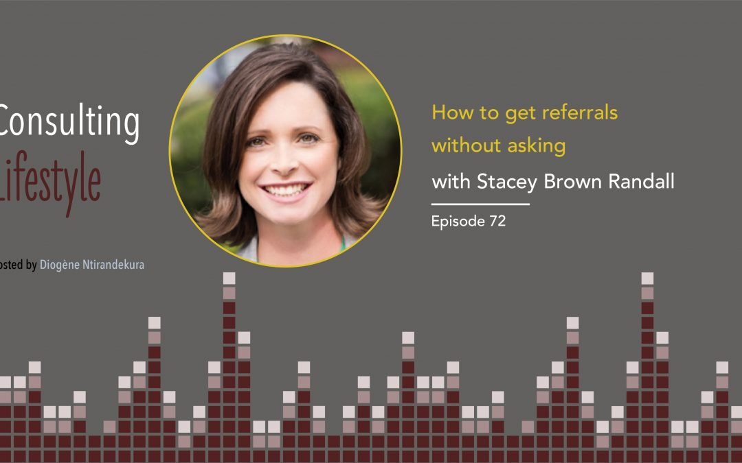 #072 – How to get referrals without asking with Stacey Brown Randall