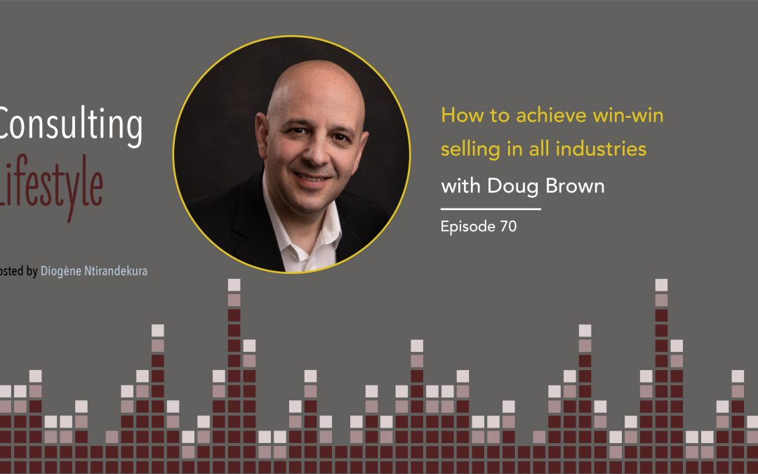 #070 – How to achieve win-win selling in all industries with Doug Brown