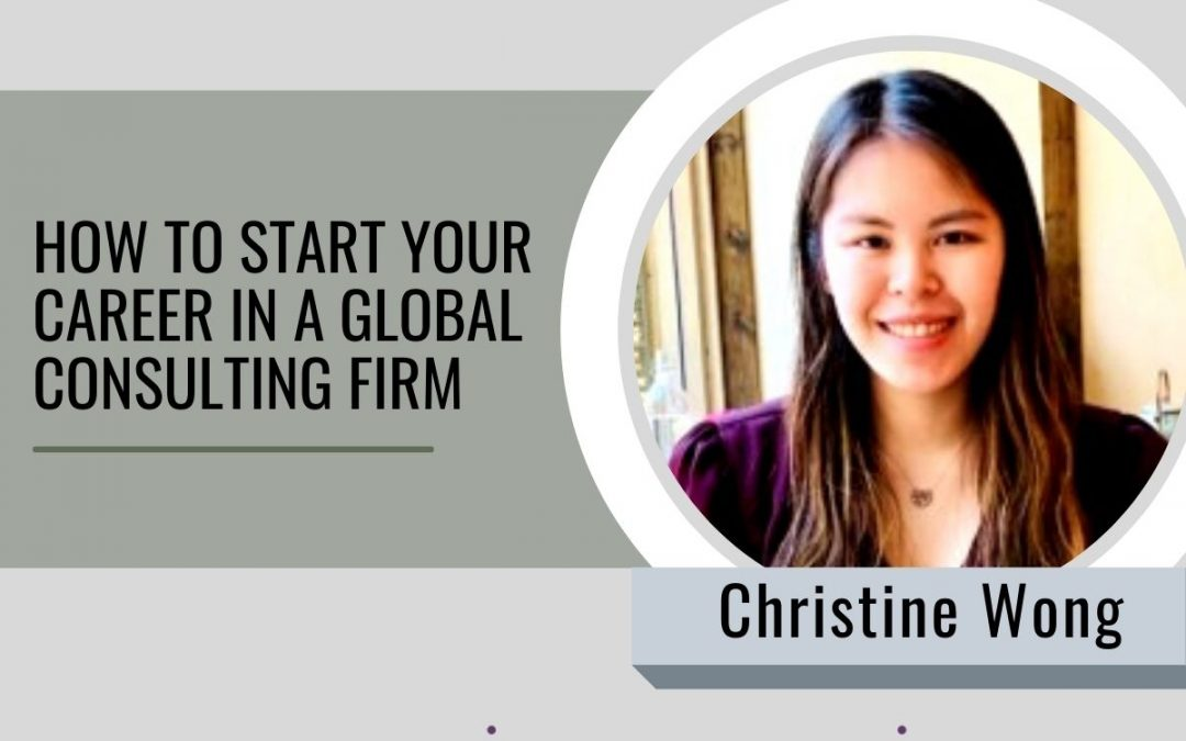 #085 – How to start your career in a global consulting firm with Christine Wong